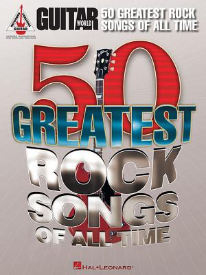Guitar World's 50 Greatest Rock Songs of All Time By Hal Leonard Publishing Corporation (COR)